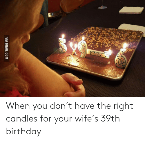 39Th Birthday: VIA 9GAG.COM When you don't have the right candles for your wife's 39th birthday