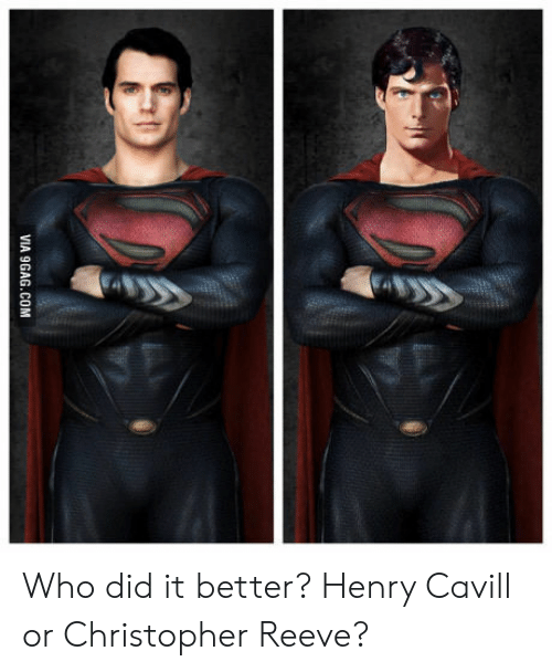 9gag, Christopher Reeve, and Henry Cavill: VIA 9GAG.COM Who did it better? Henry Cavill or Christopher Reeve?
