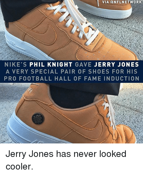 Jerry Jones: VIA aNFLNETWORK  NIKE'S PHIL KNIGHT GAVE JERRY JONES  A VERY SPECIAL PAIR OF SHOES FOR HIS  PRO FOOTBALL HALL OF FAME INDUCTION Jerry Jones has never looked cooler.