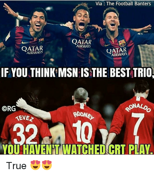 Memes, 🤖, and Msn: Via The Football Banters  QATAR  QATAR  AIRWAYS  IF YOU THINK MSN ISTHE BEST TRIO  ONALO  ORG  RADNE  TEVE2  32 to  YOU HAVENT WATCHED CRT PLAY True 😍😍