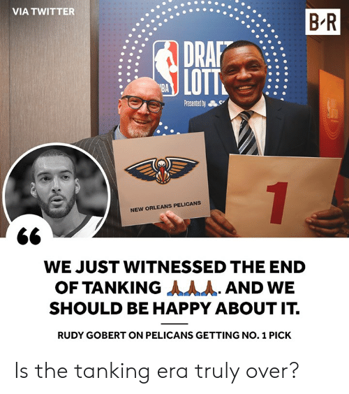 New Orleans Pelicans, Twitter, and Happy: VIA TWITTER  B R  DRAP  LOTT  NEW ORLEANS PELICANS  WE JUST WITNESSED THE END  OF TANKING人人人. AND WE  SHOULD BE HAPPY ABOUT IT.  RUDY GOBERT ON PELICANS GETTING NO. 1 PICK Is the tanking era truly over?