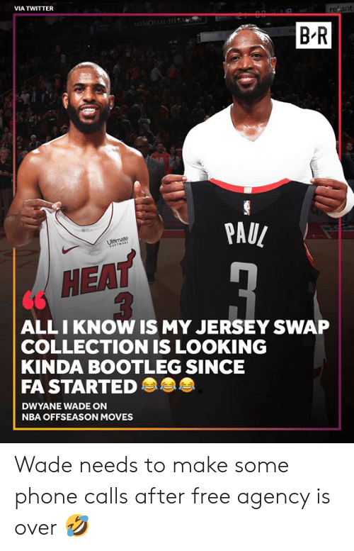 Bootleg, Dwyane Wade, and Nba: VIA TWITTER  refant  MEMORIAL Hi  B-R  PAUL  Ultimate  ALLI KNOW IS MY JERSEY SWAP  COLLECTION IS LOOKING  KINDA BOOTLEG SINCE  FA STARTED  DWYANE WADE ON  NBA OFFSEASON MOVES Wade needs to make some phone calls after free agency is over 🤣