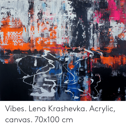 Canvas, Vibes, and Lena: Vibes. Lena Krashevka. Acrylic, canvas. 70x100 cm