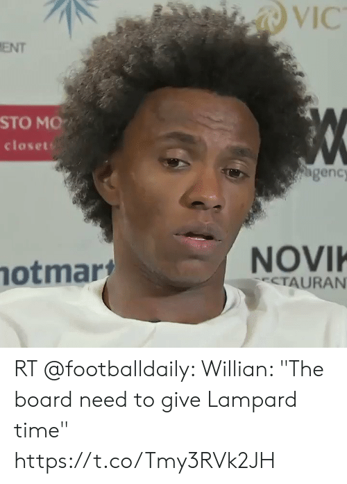 """Time, Board, and Sto: VIC  ENT  STO MO  closet  agency  NOVI  TAURAN  hotmar RT @footballdaily: Willian: """"The board need to give Lampard time"""" https://t.co/Tmy3RVk2JH"""