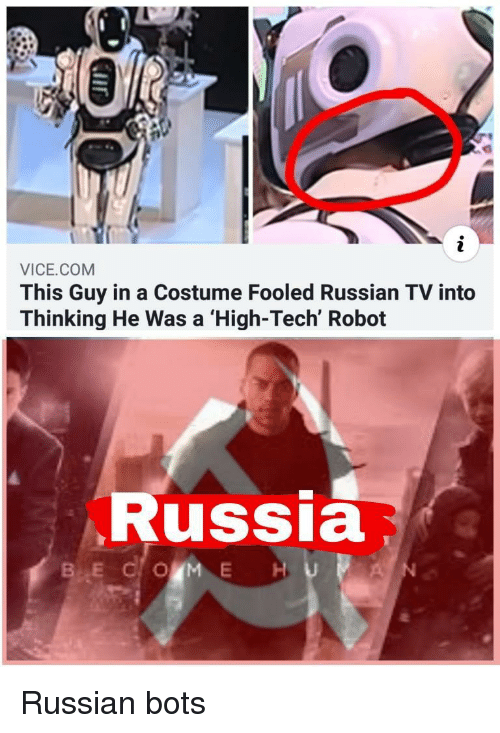Russia, Russian, and Vice: VICE.COM  This Guy in a Costume Fooled Russian TV into  Thinking He Was a 'High-Tech' Robot  Russia Russian bots