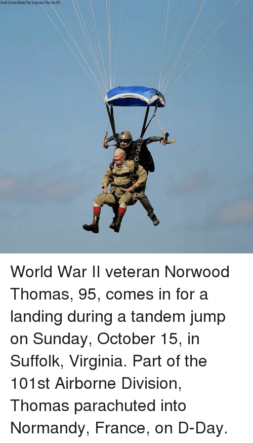 d-day: Vicki Cronis-Nohe/The Virginian-Pilotvia AP) World War II veteran Norwood Thomas, 95, comes in for a landing during a tandem jump on Sunday, October 15, in Suffolk, Virginia. Part of the 101st Airborne Division, Thomas parachuted into Normandy, France, on D-Day.