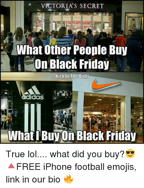 kicked in the balls: VICTORIA S SECRET  What other People Buy  On Black Friday  Kick In The Balls  i What Buy On Black Friday True lol.... what did you buy?😎 🔺FREE iPhone football emojis, link in our bio 🔥