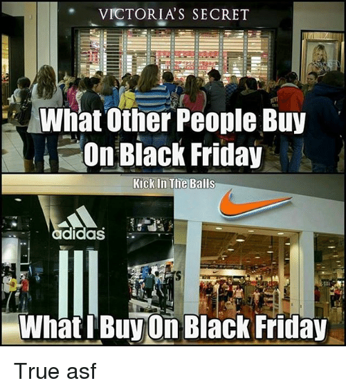 Black Friday, Kick in the Balls, and Memes: VICTORIA S SECRET  What Other People Buy  On Black Friday  Kick In The Balls  didas  WhatIBuyOn Black Friday True asf