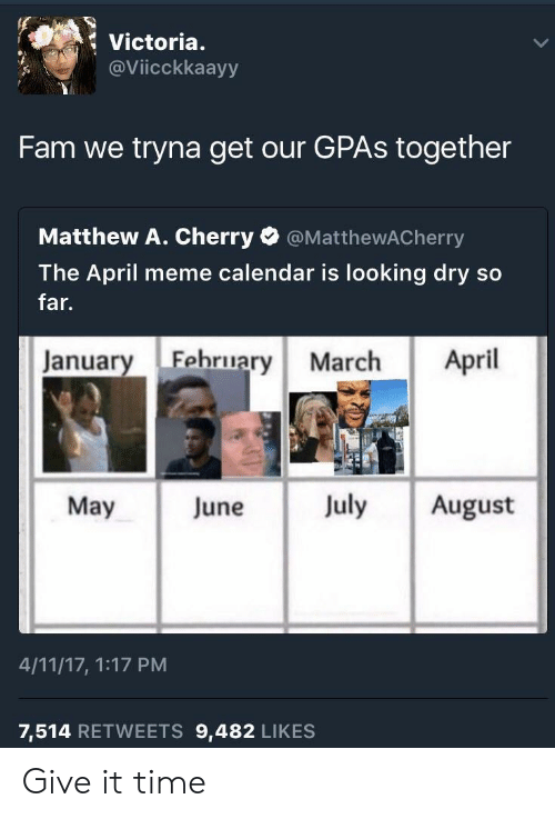 April Meme: Victoria.  @Viicckkaayy  Fam we tryna get our GPAs together  Matthew A. Cherry @MatthewACherry  The April meme calendar is looking dry so  far.  January Fehruary March April  May June July August  4/11/17, 1:17 PM  7,514 RETWEETS 9,482 LIKES Give it time