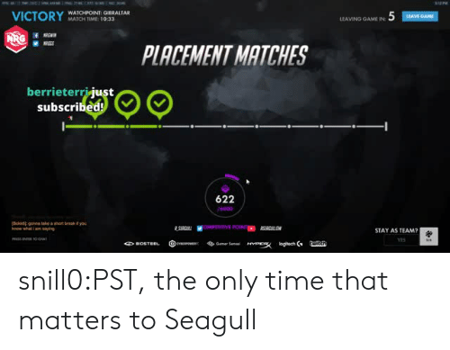 Tumblr, Sang, and Blog: VICTORYAIOHTOMRE IOSALTAL  WATCHPOINT: GIBRALTAR  MATCH TIME 1033  LEAVING AMEİN 5  PLACEMENT MATCHES  berrieterrijust  subscribed!  622  know whati am sang  STAY AS TEAM?  YES snill0:PST, the only time that matters to Seagull