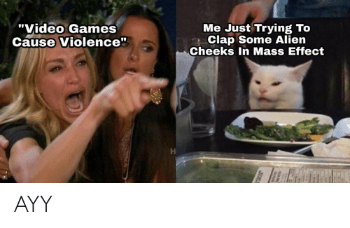 """Video Games, Alien, and Games: """"Video Games  Cause Violence""""  Me Just Trying To  Clap Some Alien  Cheeks In Mass Effect AYY"""