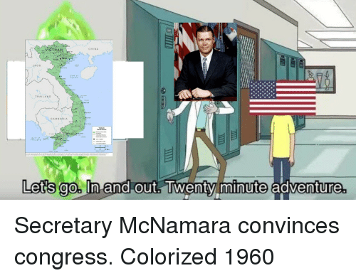 laos: VIETNAMn  CHINA  LAOS  HAILAN D  CAMBODIA  Letis go In and.out Tiwenty minute adventure Secretary McNamara convinces congress. Colorized 1960