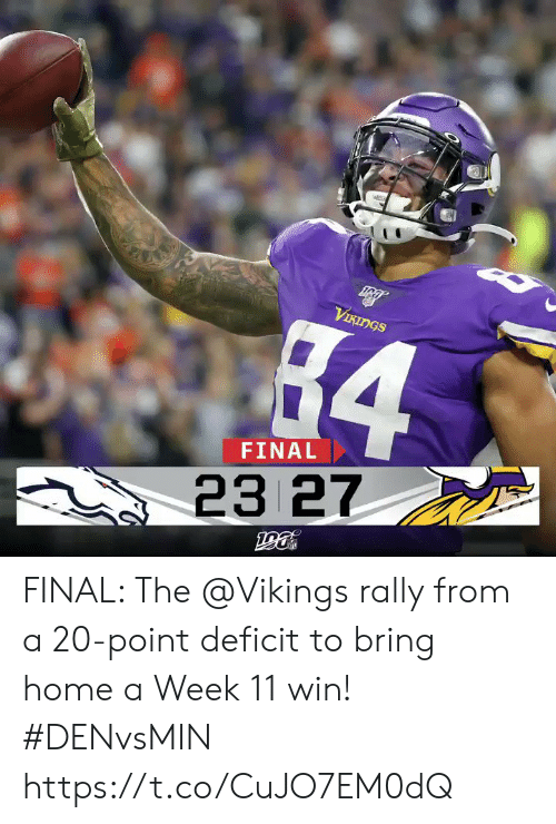 Memes, Home, and Vikings: VIKINGS  84  FINAL  23 27 FINAL: The @Vikings rally from a 20-point deficit to bring home a Week 11 win! #DENvsMIN https://t.co/CuJO7EM0dQ