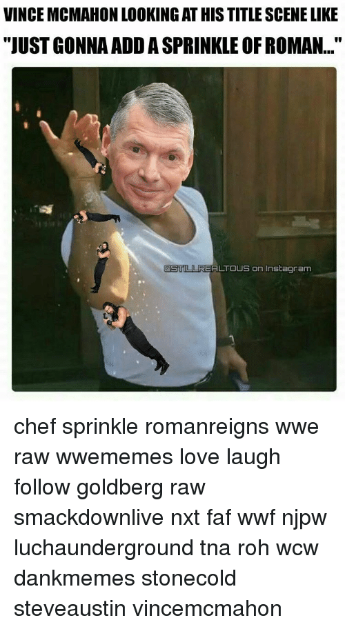 """Vince McMahon: VINCE MCMAHON LOOKING AT HISTITLESCENELIKE  """"JUST GONNA ADD ASPRINKLE OFROMAN...""""  STLUREALTOUS on Instagram chef sprinkle romanreigns wwe raw wwememes love laugh follow goldberg raw smackdownlive nxt faf wwf njpw luchaunderground tna roh wcw dankmemes stonecold steveaustin vincemcmahon"""
