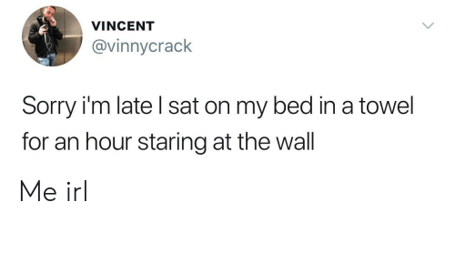 Staring At The Wall: VINCENT  @vinnycrack  Sorry i'm late l sat on my bed in a towel  for an hour staring at the wall Me irl