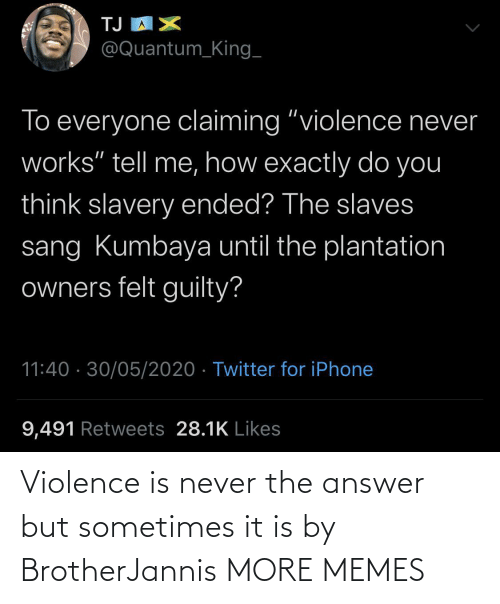It Is: Violence is never the answer but sometimes it is by BrotherJannis MORE MEMES