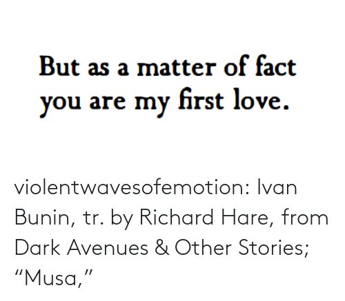 "richard: violentwavesofemotion:  Ivan Bunin, tr. by Richard Hare, from Dark Avenues & Other Stories; ""Musa,"""