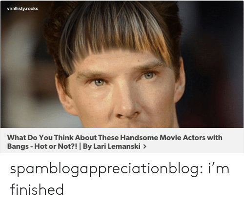 bangs: virallisty.rocks  What Do You Think About These Handsome Movie Actors with  Bangs - Hot or Not?! By Lari Lemanski> spamblogappreciationblog: i'm finished