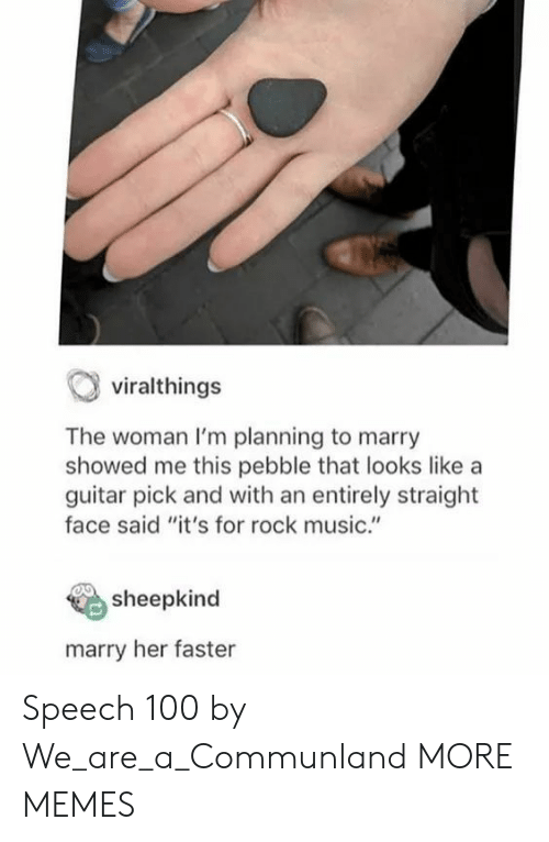 """Planning: viralthings  The woman I'm planning to marry  showed me this pebble that looks like a  guitar pick and with an entirely straight  face said """"it's for rock music.""""  sheepkind  marry her faster Speech 100 by We_are_a_Communland MORE MEMES"""