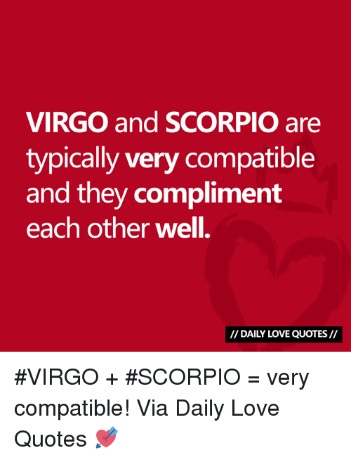 Love, Quotes, and Scorpio: VIRGO and SCORPIO are  typically very compatible  and they complimemt  each other well.  I/ DAILY LOVE QUOTES// #VIRGO + #SCORPIO = very compatible!  Via Daily Love Quotes 💘