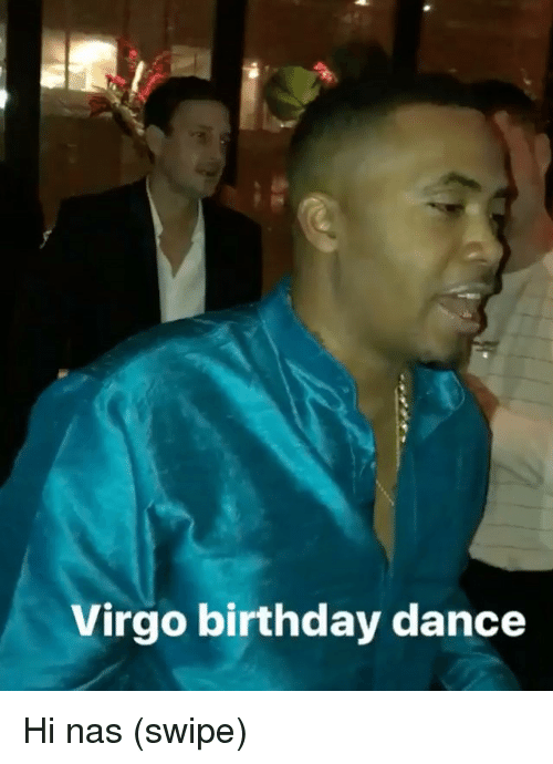 Birthday, Memes, and Nas: Virgo birthday dance Hi nas (swipe)