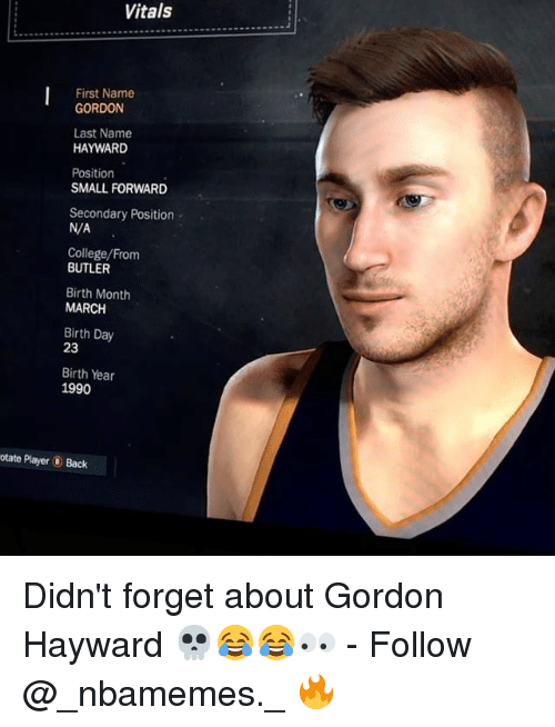 last names: Vitals  First Name  GORDON  Last Name  HAYWARD  Position  SMALL FORWARD  Secondary Position  N/A  College/From  BUTLER  Birth Month  MARCH  Birth Day  23  Birth Year  1990  otate Player Back Didn't forget about Gordon Hayward 💀😂😂👀 - Follow @_nbamemes._ 🔥