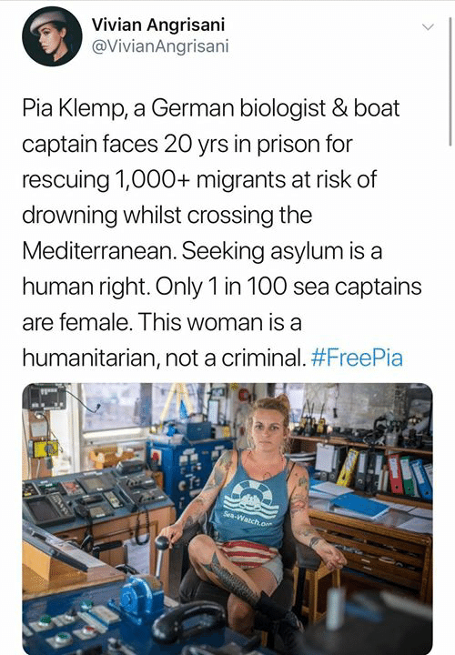 Prison, Watch, and Boat: Vivian Angrisani  @VivianAngrisani  Pia Klemp, a German biologist & boat  captain faces 20 yrs in prison for  rescuing 1,000+ migrants at risk of  drowning whilst crossing the  Mediterranean. Seeking asylum is a  human right. Only 1 in 100 sea captains  are female. This woman is a  humanitarian, not a criminal. #FreePia  Sea-Watch.e