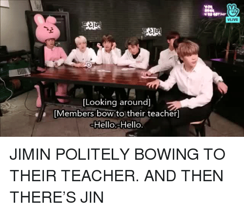 Bow To: VLIVE  [Looking around]  [Members bow to their teacher]  Hello.-Hello JIMIN POLITELY BOWING TO THEIR TEACHER. AND THEN THERE'S JIN