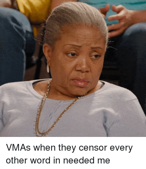 VMAs: VMAs when they censor every other word in needed me