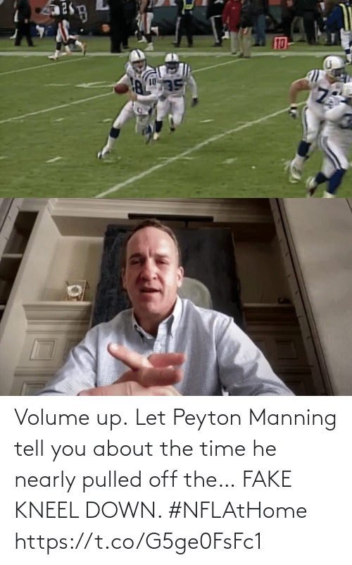 Nearly: Volume up.  Let Peyton Manning tell you about the time he nearly pulled off the… FAKE KNEEL DOWN. #NFLAtHome https://t.co/G5ge0FsFc1