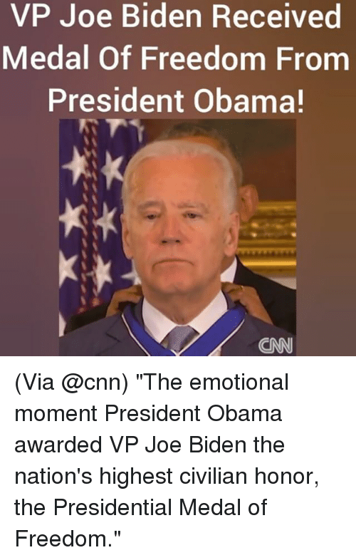 "Medal Of Freedom: VP Joe Biden Received  Medal of Freedom From  President Obama! (Via @cnn) ""The emotional moment President Obama awarded VP Joe Biden the nation's highest civilian honor, the Presidential Medal of Freedom."""