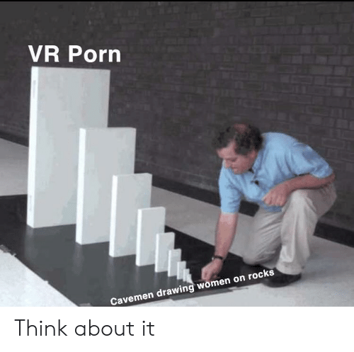 Porn, Women, and Think: VR Porn  Cavemen drawing women on rocks Think about it