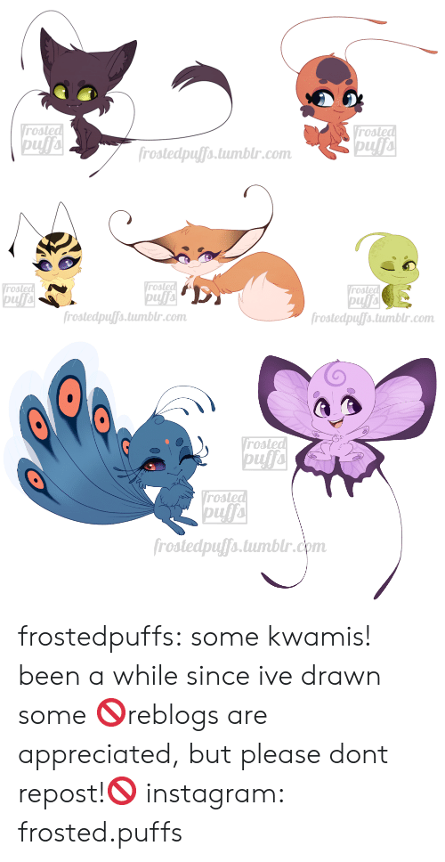 Frosted: Vrosted  pufa  Vrosted  pufa  frostedpuffs.tumblr.com   Vrosted  pufa  frostedpuffs.tumblr.com  Vrosted  rosted  frostedpuffs.tumblr.com   rosted  Vrosted  pufa  frostedpuffs.tumblr.com frostedpuffs:  some kwamis! been a while since ive drawn some  🚫reblogs are appreciated, but please dont repost!🚫  instagram: frosted.puffs