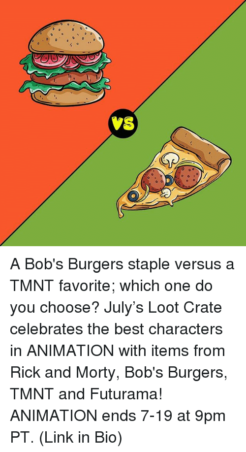 Bob's Burgers: vs A Bob's Burgers staple versus a TMNT favorite; which one do you choose? July's Loot Crate celebrates the best characters in ANIMATION with items from Rick and Morty, Bob's Burgers, TMNT and Futurama! ANIMATION ends 7-19 at 9pm PT. (Link in Bio)