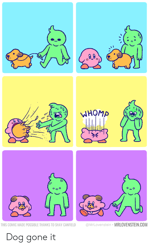 Dog, Com, and Gone: Wномр  @MrLovenstein MRLOVENSTEIN.COM  THIS COMIC MADE POSSIBLE THANKS TO SHAY CANFIELD Dog gone it