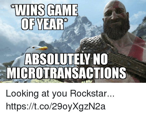 Microtransactions: W  E  WINS GAM  OFYEAR'  ABSOLUTELY NO  MICROTRANSACTIONS Looking at you Rockstar... https://t.co/29oyXgzN2a