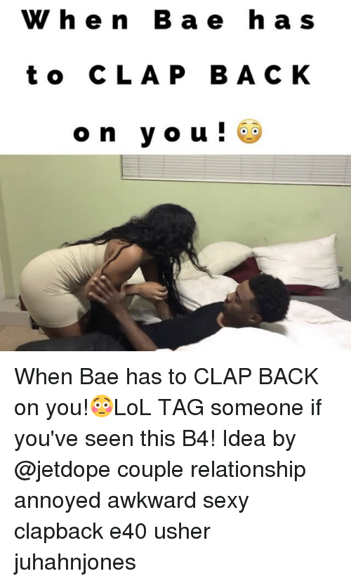 e40: W h e n B a e h a s  t o C L A P B A C K  on you! When Bae has to CLAP BACK on you!😳LoL TAG someone if you've seen this B4! Idea by @jetdope couple relationship annoyed awkward sexy clapback e40 usher juhahnjones