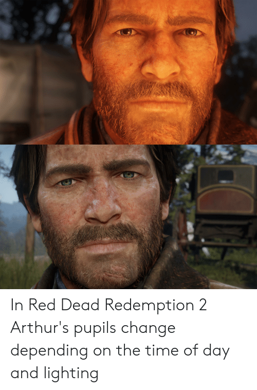 Arthurs: w WYP In Red Dead Redemption 2 Arthur's pupils change depending on the time of day and lighting
