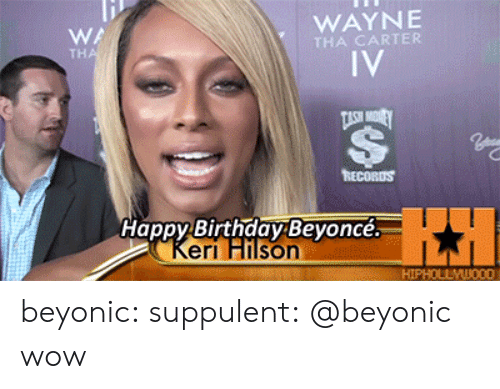 Hilson: WA  TH  WAYNE  THA CARTER  RECORDS  Happy Birthday Beyonce.  eri Hilson  HIPHOLLMw0OD beyonic:  suppulent:  @beyonic  wow