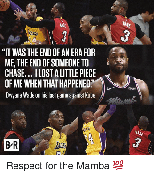 "mamba: WAD  3  KERS  ""IT WAS THE END OF AN ERA FOR  ME, THE END OF SOMEONE TO  CHASE. .. LOST A LITTLE PIECE  OF ME WHEN THAT HAPPENED,  Dwyane Wade on his last game against Kobe  WADE  B R  LAS Respect for the Mamba 💯"