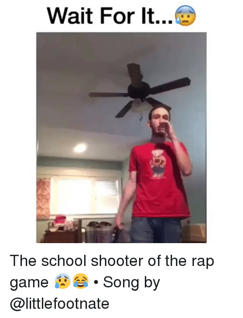 School Shooter: Wait For It The school shooter of the rap game 😰😂 • Song by @littlefootnate