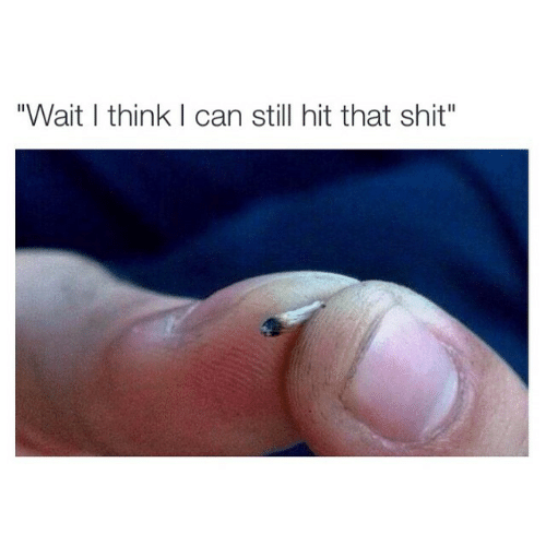 """Shit, Can, and Think: """"Wait I think I can still hit that shit"""""""