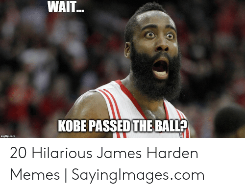 James Harden Memes: WAIT..  KOBE PASSED THE BALLA 20 Hilarious James Harden Memes | SayingImages.com