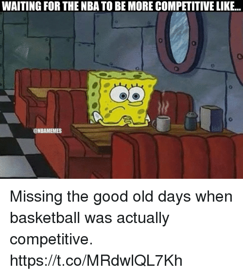 Competitive: WAITING FOR THE NBA TO BE MORE COMPETITIVE LIKE...  @NBAMEMES Missing the good old days when basketball was actually competitive. https://t.co/MRdwlQL7Kh