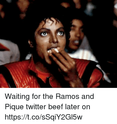 Beef: Waiting for the Ramos and Pique twitter beef later on https://t.co/sSqiY2Gl5w