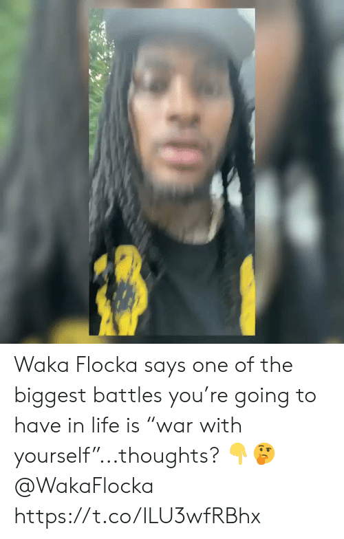 "Waka: Waka Flocka says one of the biggest battles you're going to have in life is ""war with yourself""...thoughts? 👇🤔 @WakaFlocka https://t.co/ILU3wfRBhx"