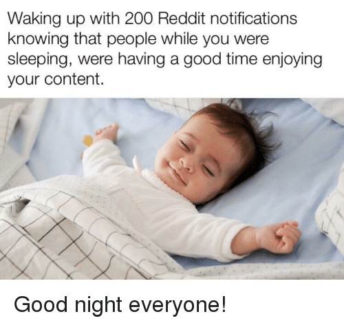 Bailey Jay, Reddit, and Good: Waking up with 200 Reddit notifications  knowing that people while you were  sleeping, were having a good time enjoying  your content. Good night everyone!