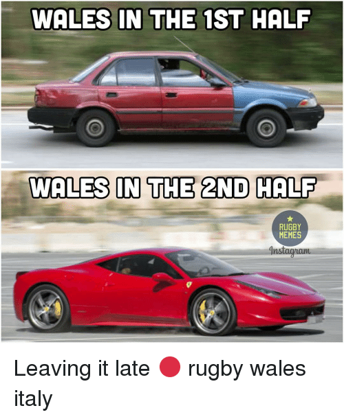 Rugby: WALES IN THE 1ST HALF  WALES IN THE 2ND HALF  RUGBY  MEMES  gnslagmanu Leaving it late 🔴 rugby wales italy
