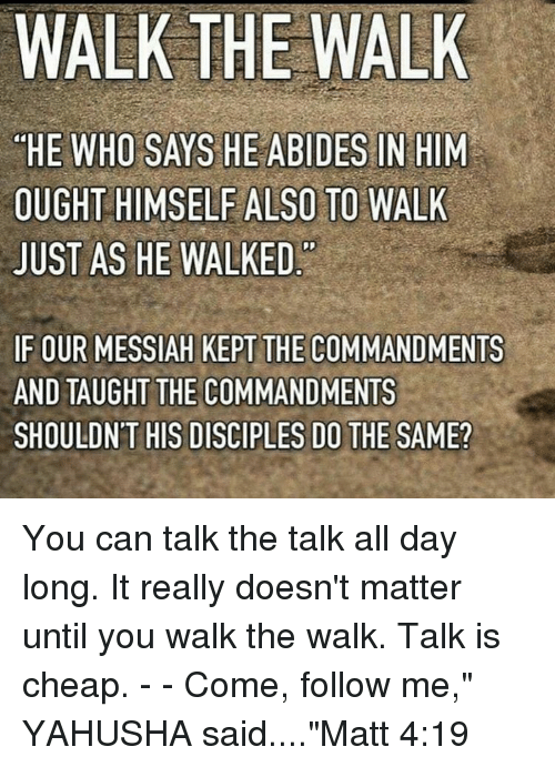 walk the walk he who says he abides in him ought himself also to