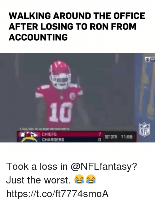 Accounting: WALKING AROUND THE OFFICE  AFTER LOSING TO RON FROM  ACCOUNTING  10  NFL  ST OTR 1159  CHARGERS Took a loss in @NFLfantasy? Just the worst. 😂😂 https://t.co/ft7774smoA